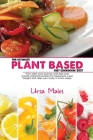 The Ultimate Plant Based Diet Cookbook 2021: Kick-start your journey with fast and mouth-watering recipes for beginners. Lose Weight and Heal your bod Cover Image