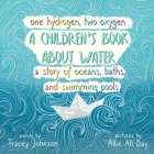 One Hydrogen, Two Oxygen A Children's Book About Water: A Story of Oceans, Baths and Swimming Pools Cover Image
