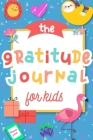 The Gratitude Journal for Kids: A Journal to Teach Children to Practice Gratitude and Mindfulness Cover Image