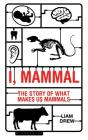 I, Mammal: The Story of What Makes Us Mammals Cover Image