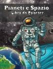 Pianeti e Spazio Libro da colorare: Collezione stupefacente di pagine da colorare uniche e divertenti per ragazzi e ragazze Grande galassia e libro da Cover Image