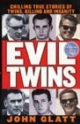 Evil Twins: Chilling True Stories of Twins, Killing and Insanity Cover Image
