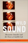 Wild Sound: Maryanne Amacher and the Tenses of Audible Life Cover Image