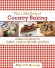 The Little Book of Country Baking: Classic Recipes for Cakes, Cookies, Breads, and Pies (Little Red Books) Cover Image