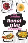 The Complete Renal Diet Cookbook 2021: Understand and Control Your Kidney Disease with Tasty Low Sodium and Low Phosphorus Recipes Cover Image