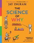 The Science of Why, Volume 4: Answers to Questions About Science Facts, Fables, and Phenomena (The Science of Why series #4) Cover Image