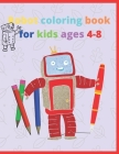 Robot coloring book for kids ages 4-8: coloring books for children (8.5X11in) and (50 pages) / soft cover Cover Image