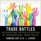 Trade Battles Lib/E: Activism and the Politicization of International Trade Policy Cover Image