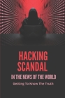 Hacking Scandal In The News Of The World: Getting To Know The Truth: Hacking Phone Scandal Cover Image