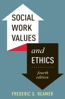 Social Work Values and Ethics (Foundations of Social Work Knowledge) Cover Image