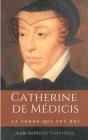 Catherine de Médicis. La femme qui fut roi.: Mère des rois François II, Charles IX et Henri III Cover Image