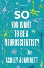 So You Want to Be a Neuroscientist? Cover Image