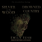 Silver in the Wood & Drowned Country Lib/E Cover Image