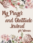 My Prayer and Gratitude Journal for Women: Guided Prayer and Gratitude Notebook for Women, A Christian Journal, Conversation Journal with God, Prayer Cover Image