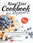 Renal Diet Cookbook for Beginners: The Essential Renal Diet Guide to Managing Chronic Kidney Disease Cover Image