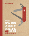 The Swiss Army Knife Book: 63 Outdoor Projects Cover Image