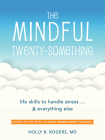 The Mindful Twenty-Something: Life Skills to Handle Stress...and Everything Else Cover Image