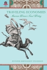 Traveling Economies: American Women's Travel Writing Cover Image