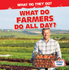 What Do Farmers Do All Day? (What Do They Do?) Cover Image