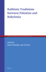 Rabbinic Traditions Between Palestine and Babylonia (Ancient Judaism and Early Christianity #89) Cover Image