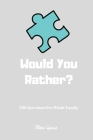 Would You Rather? 200 Questions For Whole Family: Funny Challenging and Silly Questions for Long Car Rides ( Travel Games For Entire Family. Perfect J Cover Image