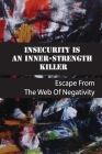 Insecurity Is An Inner-Strength Killer: Escape From The Web Of Negativity: Practising To Become A Better Person Everyday Cover Image