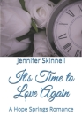 It's Time to Love Again: A Hope Springs Romance Cover Image