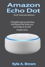 Amazon Echo Dot 3rd Generation: A Detailed step-by-step Alexa vital Manual that shows you cool things to do with Amazon echo Cover Image