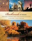 Backroads of Arizona: Your Guide to Arizona's Most Scenic Backroad Adventures Cover Image