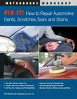 Fix It! How to Repair Automotive Dents, Scratches, Tears and Stains (Motorbooks Workshop) Cover Image