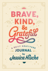 Brave, Kind, and Grateful: A Daily Gratitude Journal Cover Image
