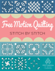 Free Motion Quilting Stitch by Stitch Cover Image