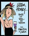 Listen, Honey...: Words of Wine and Wisdom Cover Image