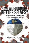Have We Found Our Better Selves?: (What We Can Learn from Covid-19) Cover Image