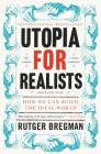 Utopia for Realists: How We Can Build the Ideal World Cover Image