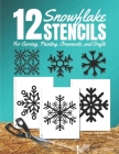 Snowflake Stencils for Carving, Painting, Ornaments, and Crafts: Holiday Clipart Cutouts Stencil Book with 12 Designs, Template, Shapes to Cut, Tape, (Christmas Books #3) Cover Image