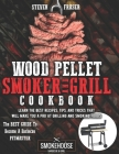 Wood Pellet Smoker And Grill Cookbook: The Best Guide To Become A Barbecue Pitmaster. Learn The Best Recipes, Tips, And Tricks That Will Make You A PR Cover Image