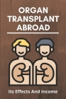 Organ Transplant Abroad: Its Effects And Income: Organ Transplant Facts Cover Image