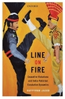 Line on Fire: Ceasefire Violations and India-Pakistan Escalation Dynamics (Oxford International Relations in South Asia) Cover Image