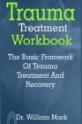 Trauma treatment workbook: Trauma treatment workbook: The Basic Framework Of Trauma Treatment And Recovery Cover Image