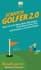 Scratch Golfer 2.0: How I Cut 50 Shots from My Game, Now Shoot in the 70's, and Became a Scratch Golfer Cover Image