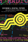 Divining a Digital Future: Mess and Mythology in Ubiquitous Computing Cover Image