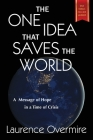 The One Idea That Saves The World: A Message of Hope in a Time of Crisis Cover Image