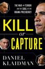 Kill or Capture: The War on Terror and the Soul of the Obama Presidency Cover Image