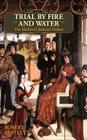 Trial by Fire and Water: The Medieval Judicial Ordeal (Oxford University Press Academic Monograph Reprints) Cover Image