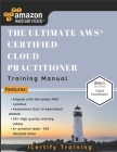 The Ultimate AWS(R) Certified Cloud Practitioner Training Manual: Includes 30+ videos and 400 Qs to get you certified !! Cover Image