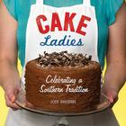 Cake Ladies: Celebrating a Southern Tradition Cover Image