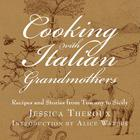 Cooking with Italian Grandmothers: Recipes and Stories from Tuscany to Sicily Cover Image