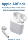 Apple AirPods: Practical Manual with Tips and Tricks on How to Maximize AirPods Pro, Max, 1 & 2 (All AirPods Series) And Troubleshoot Cover Image