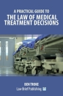 A Practical Guide to the Law of Medical Treatment Decisions Cover Image